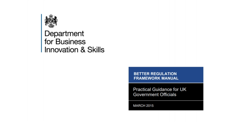 Department for Business Innovation & Skills. Better Regulation Framework Manual 2015